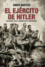 el ejercito de hitler: soldados, nazis y el tercer reich omer bartov 9788490608784