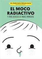 el moco radiactivo y otros desvelos de padres primerizos marian garcia 9788490609484