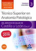 TÉCNICO SUPERIOR EN ANATOMÍA PATOLÓGICA, DEL SERVICIO DE SALUD DE CASTILLA Y LEÓN (SACYL). TEMARIO VOLUMEN 3