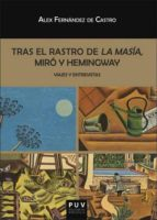 tras el rastro de la masia, miro y hemingway: viajes y entrevistas-al fernández de castro krings-9788491340584