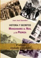 HISTORIA Y SECRETOS: MANZANARES EL REAL Y LA PEDRIZA (2ª ED. REVI SADA Y AMPLIADA)