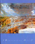castilla-la mancha en la edad moderna-francisco (coord.) garcia gonzalez-9788493283384