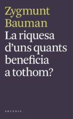 la riquesa d uns quants beneficia a tothom?-zygmunt bauman-9788493826284
