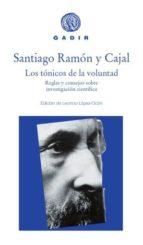 los tonicos de la voluntad: reglas y consejos sobre investigacion cientifica santiago ramon y cajal 9788494576584