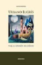 Descargar un libro gratis en pdf Urbano lugris: viaje al corazon del oceano