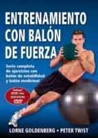 entrenamiento con el balon de fuerza: serie completa de ejercicio s con balon de estabilidad y balon medicinal (incluye dvd) lorne goldenberg 9788496111684