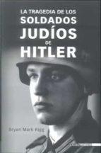 la tragedia de los soldados judios de hitler bryan mark rigg 9788496364684