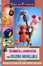animales y accesorios con fieltro modelable ingrid moras 9788496777484