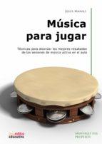 musica para jugar: tecnicas para alcanzar los mejores resultados de las sesiones-jesus manso-9788496947184