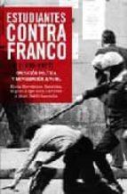 estudiantes contra franco: oposicion politica y movilizacion juvenil 9788497345484