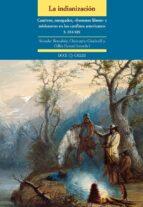 la indianizacion: cautivos renegados hommes libres y misioneros e n los conflictos americanos s. xvi xix 9788497441384