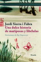 una dulce historia de mariposas y libelulas jordi sierra i fabra 9788498411584