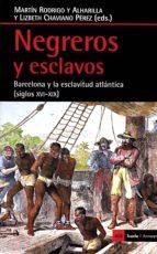 negreros y esclavos: barcelona y la esclavitud atlantica (siglos xvi-xix)-lizbeth j chaviano perez-martin rodrigo y alharilla-9788498887884