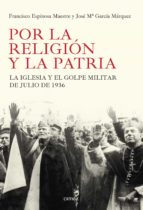 por la religion y por la patria: la iglesia y el golpe militar de 1936-francisco espinosa-9788498927184