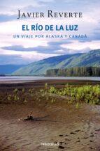 el rio de la luz: un viaje por alaska y canada javier reverte 9788499085784