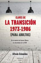 las claves de la transicion  1973 1986  (para adultos) alfredo grimaldos 9788499422084