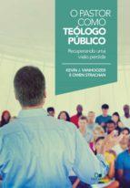 o pastor como teólogo público (ebook)-kevin vanhoozer-owen strachan-9788527506984