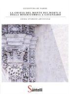 la chiesa del monte dei morti e della misericordia a catanzaro (ebook) 9788827521984