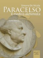 paracelso. il medico alchimista (ebook)-simona de nicola-9788865748084