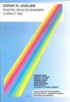 soñar el analisis: desarrollos clinicos del pensamiento de wilfre d r.bion-9789870009184