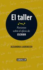el taller. nociones sobre el oficio de escribir (ebook) alejandra laurencich 9789870433484