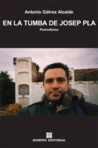 en la tumba de josep pla (ebook)-antonio galvez alcaide-cdlap00002584