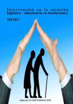 intervención en la atención higiénico-alimentaria en instituciones. mf1017. (ebook)-cdlap00008984