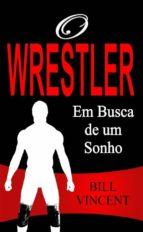 o wrestler - em busca de um sonho (ebook)-bill vincent-9781507199794