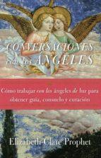 conversaciones con los angeles: como trabajar con los angeles de luz para obtener guia, consuelo y curacion elizabeth clare prophet 9781609882594