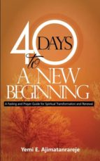 El libro de 40 Days to a new beginning autor YEMI E AJIMATANRAREJE EPUB!