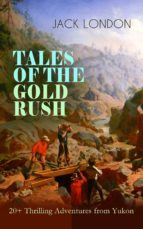 tales of the gold rush – 20+ thrilling adventures from yukon (ebook) jack london 9788026875994