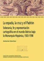 la espada, la cruz y el padrón (ebook)-antonio sanchez-9788400097394