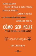 como ser feliz (y no perder la esperanza) lee crutchley 9788401015694