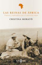 las reinas de africa: viajeras y exploradoras por el continente n egro cristina morato 9788401378294