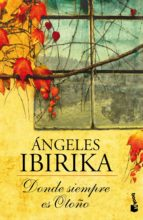 donde siempre es otoño-angeles ibirika-9788408005094