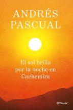 el sol brilla por la noche en cachemira (ebook)-andres pascual-9788408033394