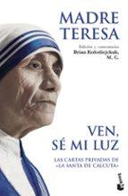 ven, se mi luz: las cartas privadas de la santa de calcuta-madre teresa de calcuta-9788408087694