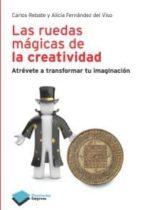 las ruedas magicas de la creatividad: atrevete a transformar tu i maginacion-carlos rebate-9788415115694