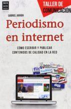periodismo en internet: como escribir y publicar contenidos de ca lidad en la red-gabriel jaraba-9788415256694