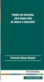 fondos de inversion. ¿una buena idea de ahorro e inversion? francisco gomez burgase 9788415890294
