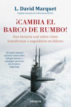 ¡cambia el barco de rumbo!: una historia real sobre como transformar a seguidores en lideres l. david marquet 9788416029594