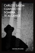cuando mi sombra te alcance carlos salem 9788416259694