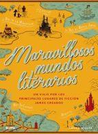 maravillosos mundos literarios: un viaje por los principales lugares de ficcion jamas creados-laura miller-9788416965694