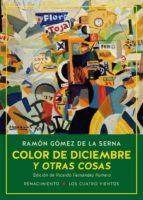color de diciembre y otras cosas: las colaboraciones de ramon de la serna en el diario ahora y en la revista estampa, 1935 1936 ramon gomez de la serna 9788417266394