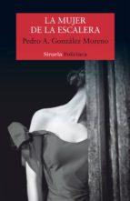 la mujer de la escalera (premio cafe gijon 2017) pedro a. gonzalez moreno 9788417308094