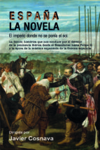 españa, la novela: el imperio donde no se ponia el sol javier cosnava 9788417389994