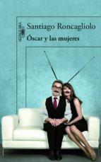 El libro de Oscar y las mujeres autor SANTIAGO RONCAGLIOLO TXT!