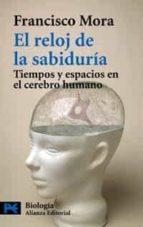 el reloj de la sabiduria: tiempos y espacios en el cerebro humano-francisco mora-9788420656694