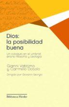 dios: la posibilidad buena. un coloquio en el umbral entre filoso fia y teologia-gianni vattimo-9788425428494
