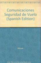 comunicaciones: seguridad en vuelo (conocimientos teoricos para l a licencia de piloto privado) joaquin c. adsuar 9788428328494